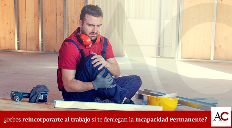 [Featured]-Debes-reincorporarte-al-trabajo-si-te-deniegan-la-Incapacidad-Permanente.jpg