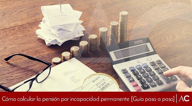 Cómo calcular la pensión por incapacidad permanente [Guía paso a paso]
