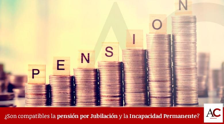 ¿Son compatibles la pensión por Jubilación y la Incapacidad Permanente?