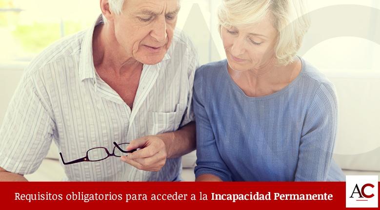 Los requisitos obligatorios para acceder a la Incapacidad Permanente