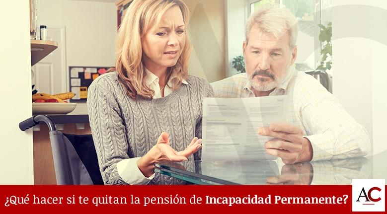 Qué hacer si te quitan la pensión por Incapacidad Permanente